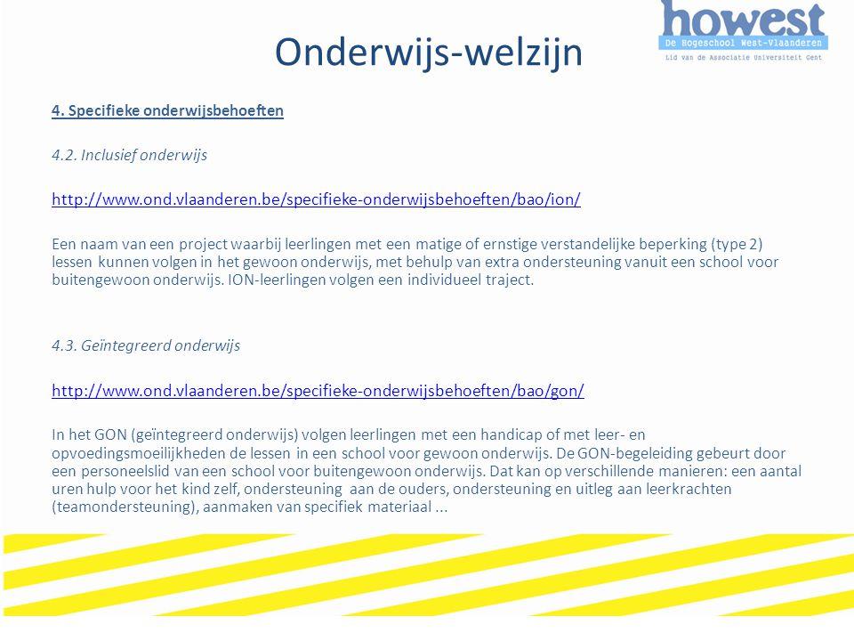 Onderwijs-welzijn 4. Specifieke onderwijsbehoeften 4.2. Inclusief onderwijs http://www.ond.vlaanderen.be/specifieke-onderwijsbehoeften/bao/ion/ Een na