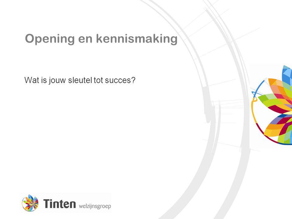 Opening en kennismaking Wat is jouw sleutel tot succes?