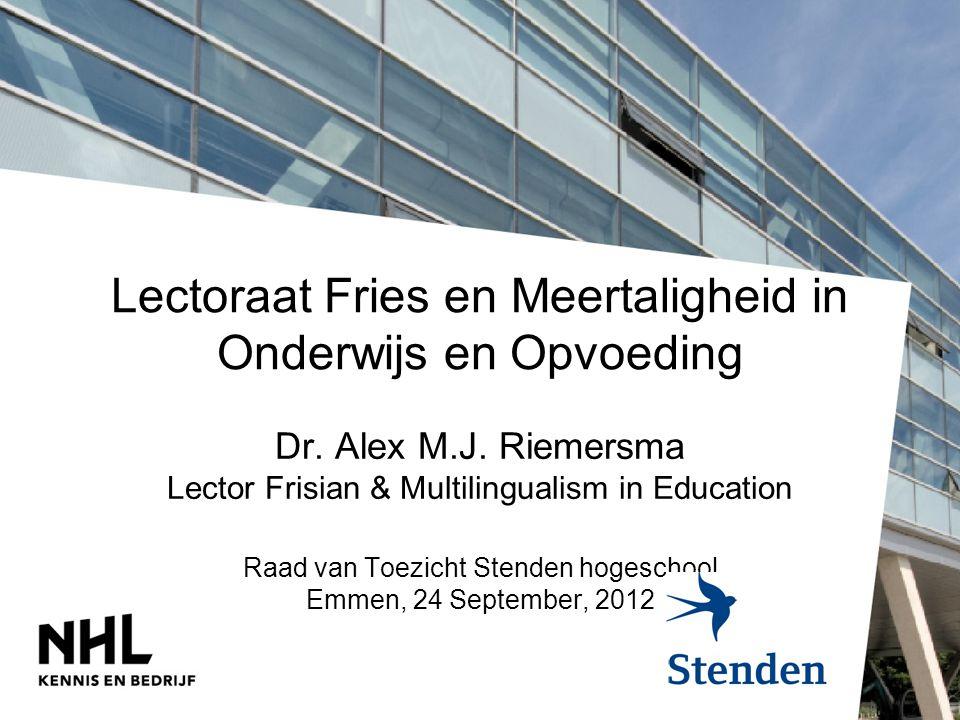Lectoraat Fries en Meertaligheid in Onderwijs en Opvoeding Dr. Alex M.J. Riemersma Lector Frisian & Multilingualism in Education Raad van Toezicht Ste