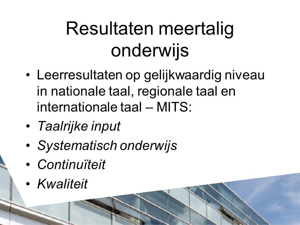 Resultaten meertalig onderwijs Leerresultaten op gelijkwaardig niveau in nationale taal, regionale taal en internationale taal – MITS: Taalrijke input