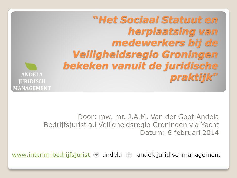 """""""Het Sociaal Statuut en herplaatsing van medewerkers bij de Veiligheidsregio Groningen bekeken vanuit de juridische praktijk"""" Door: mw. mr. J.A.M. Van"""