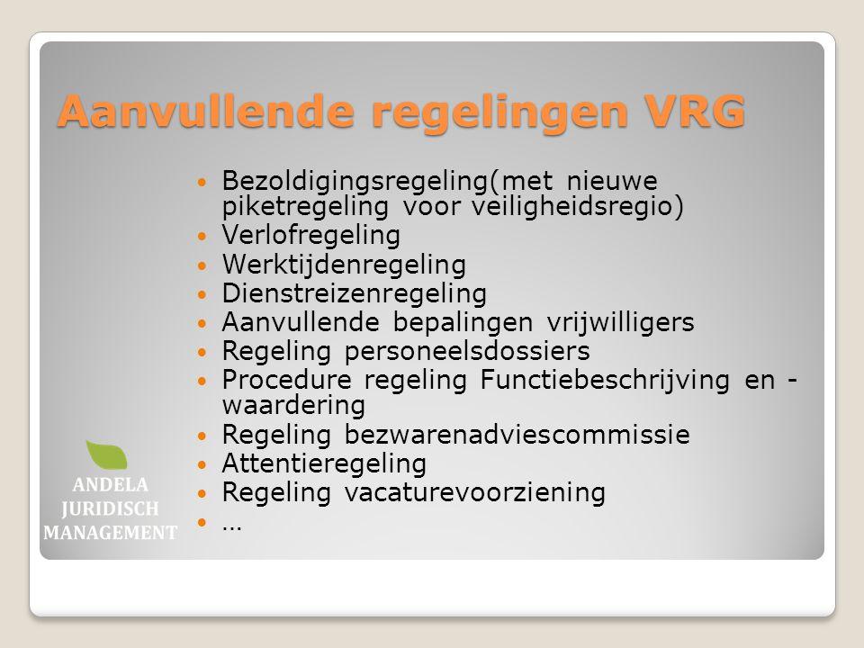 Aanvullende regelingen VRG Bezoldigingsregeling(met nieuwe piketregeling voor veiligheidsregio) Verlofregeling Werktijdenregeling Dienstreizenregeling