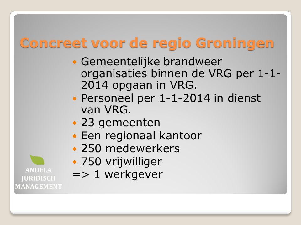 Concreet voor de regio Groningen Gemeentelijke brandweer organisaties binnen de VRG per 1-1- 2014 opgaan in VRG. Personeel per 1-1-2014 in dienst van