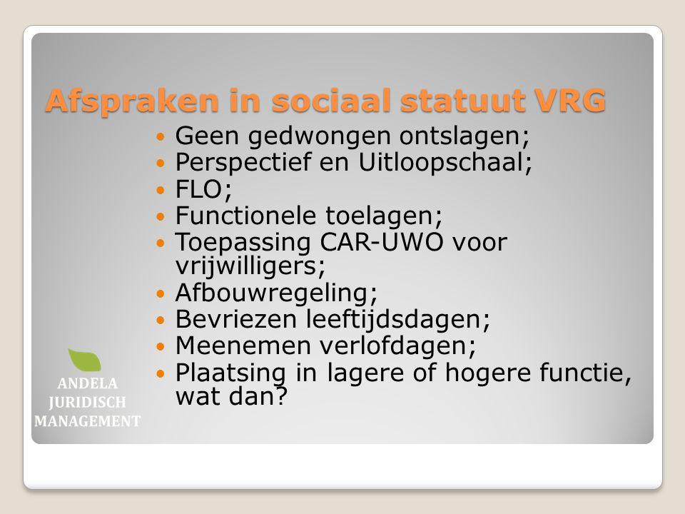 Afspraken in sociaal statuut VRG Geen gedwongen ontslagen; Perspectief en Uitloopschaal; FLO; Functionele toelagen; Toepassing CAR-UWO voor vrijwillig