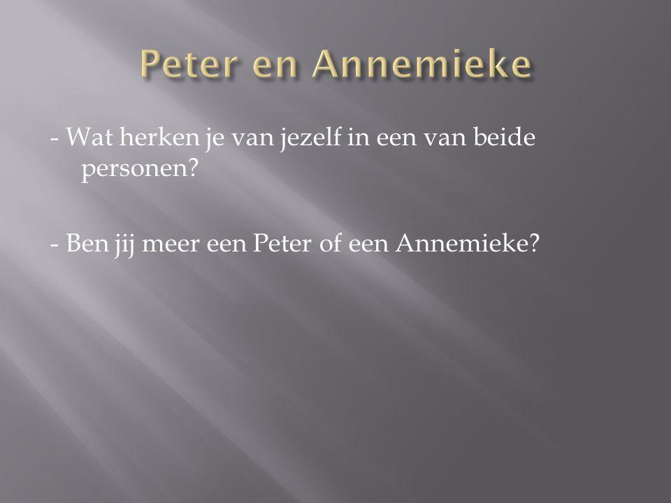 - Wat herken je van jezelf in een van beide personen? - Ben jij meer een Peter of een Annemieke?
