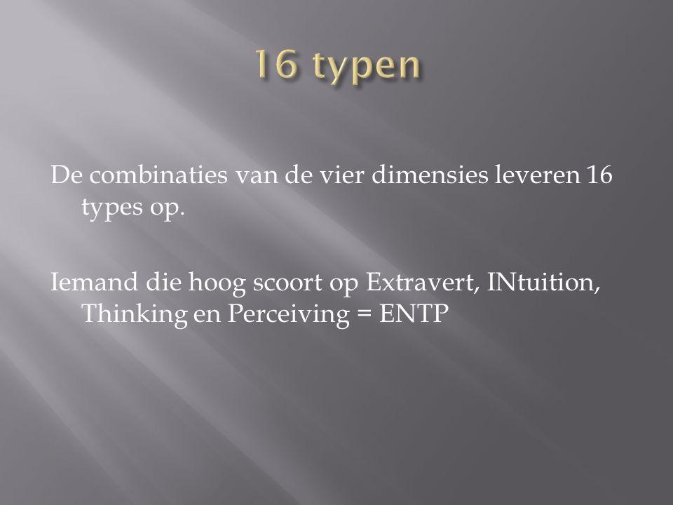 De combinaties van de vier dimensies leveren 16 types op. Iemand die hoog scoort op Extravert, INtuition, Thinking en Perceiving = ENTP