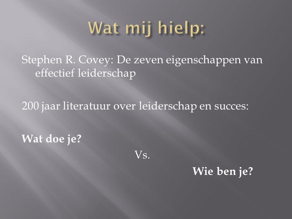 Stephen R. Covey: De zeven eigenschappen van effectief leiderschap 200 jaar literatuur over leiderschap en succes: Wat doe je? Vs. Wie ben je?