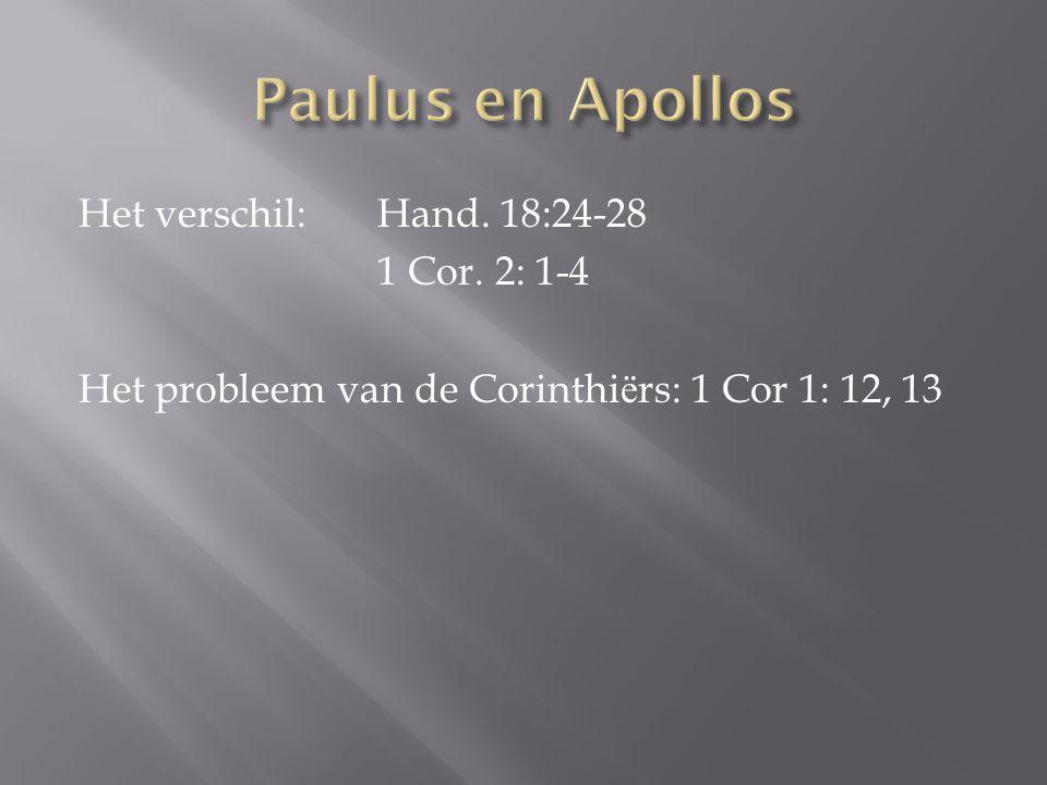 Het verschil: Hand. 18:24-28 1 Cor. 2: 1-4 Het probleem van de Corinthi ё rs: 1 Cor 1: 12, 13