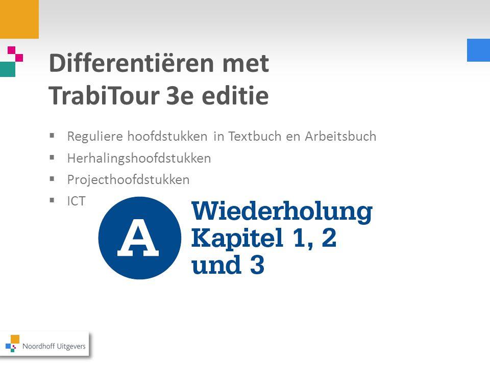 Differentiëren met TrabiTour 3e editie  Reguliere hoofdstukken in Textbuch en Arbeitsbuch  Herhalingshoofdstukken  Projecthoofdstukken  ICT