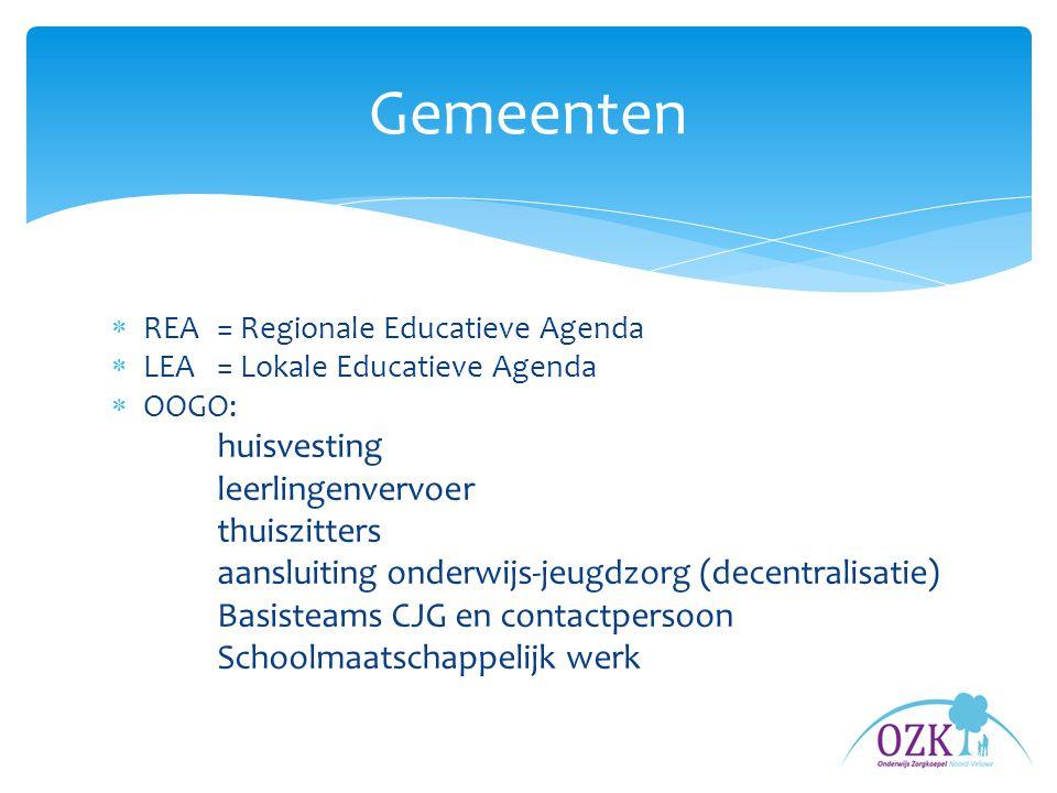  REA= Regionale Educatieve Agenda  LEA = Lokale Educatieve Agenda  OOGO: huisvesting leerlingenvervoer thuiszitters aansluiting onderwijs-jeugdzorg (decentralisatie) Basisteams CJG en contactpersoon Schoolmaatschappelijk werk Gemeenten
