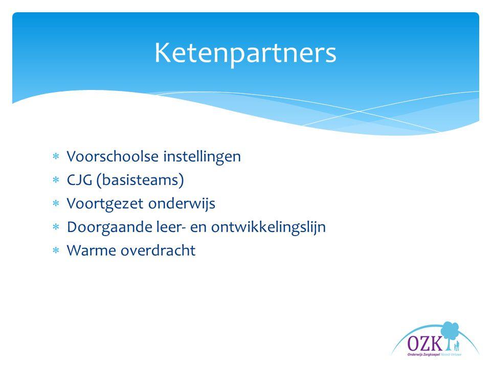 Voorschoolse instellingen  CJG (basisteams)  Voortgezet onderwijs  Doorgaande leer- en ontwikkelingslijn  Warme overdracht Ketenpartners