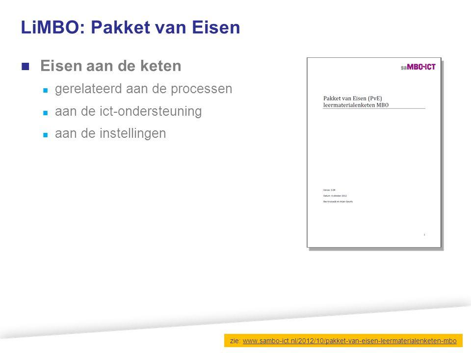LiMBO: Pakket van Eisen Eisen aan de keten gerelateerd aan de processen aan de ict-ondersteuning aan de instellingen zie: www.sambo-ict.nl/2012/10/pak