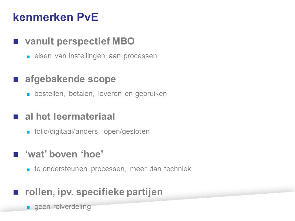 kenmerken PvE vanuit perspectief MBO eisen van instellingen aan processen afgebakende scope bestellen, betalen, leveren en gebruiken al het leermateri
