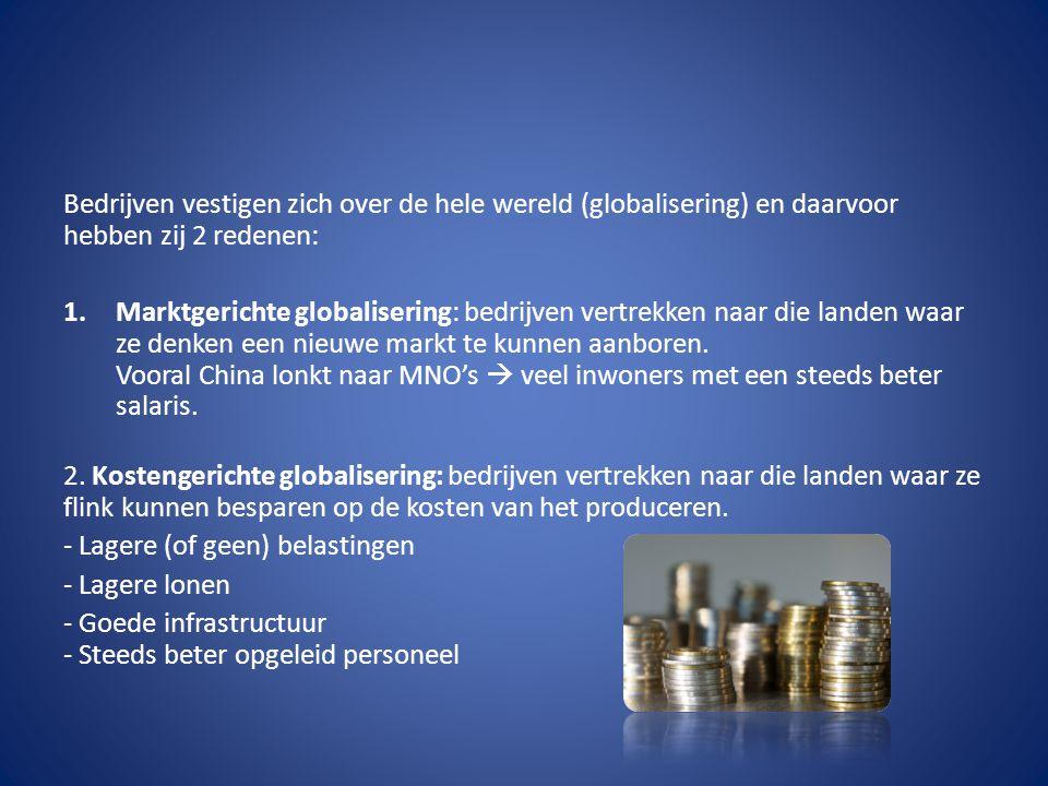 Bedrijven vestigen zich over de hele wereld (globalisering) en daarvoor hebben zij 2 redenen: 1.Marktgerichte globalisering: bedrijven vertrekken naar