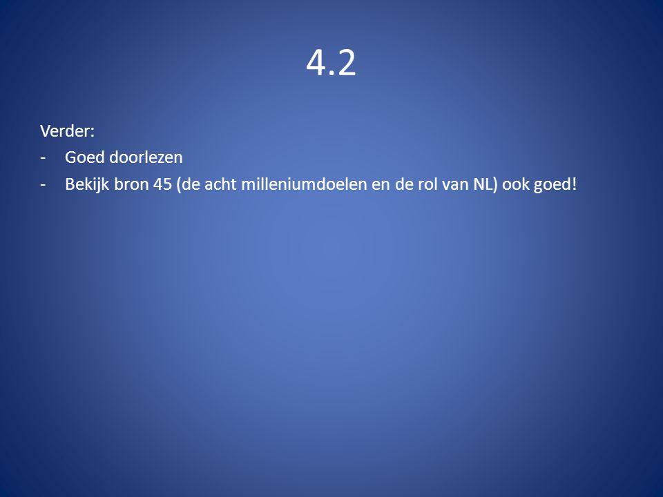 4.2 Verder: -Goed doorlezen -Bekijk bron 45 (de acht milleniumdoelen en de rol van NL) ook goed!