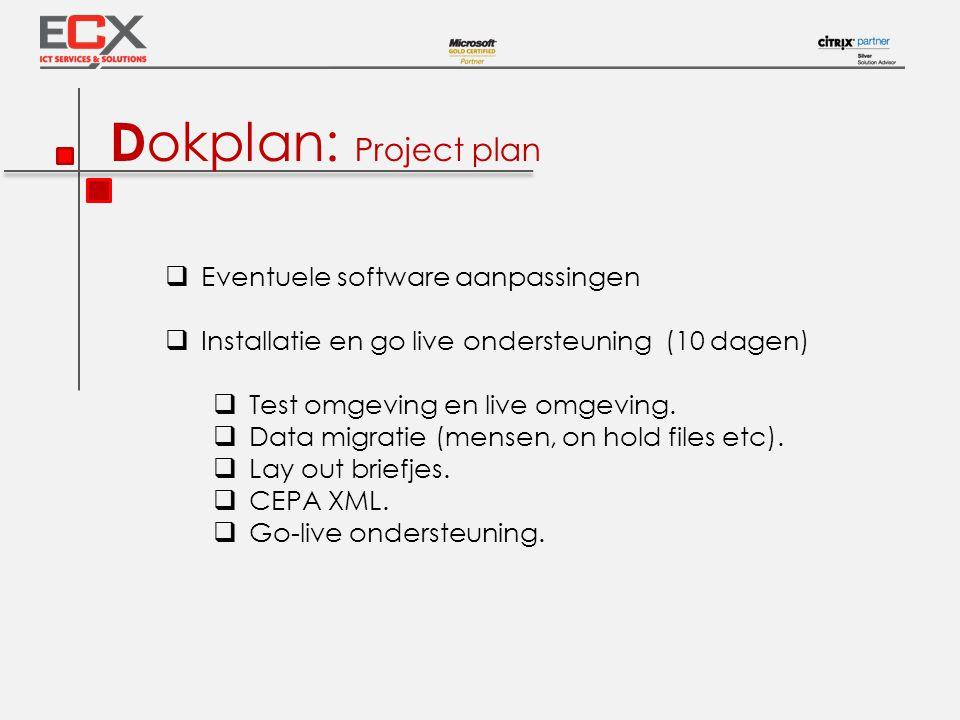 D okplan: Project plan  Eventuele software aanpassingen  Installatie en go live ondersteuning (10 dagen)  Test omgeving en live omgeving.  Data mi