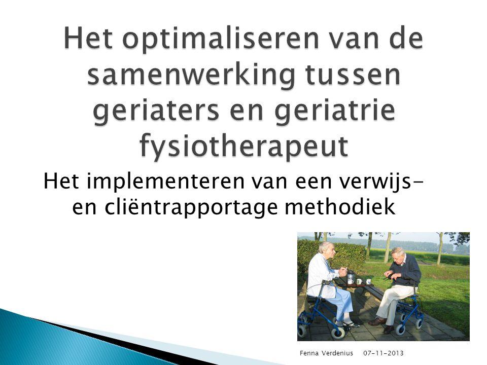 07-11-2013 Het implementeren van een verwijs- en cliëntrapportage methodiek Fenna Verdenius