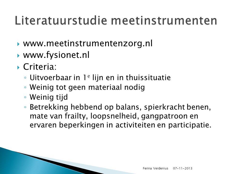  www.meetinstrumentenzorg.nl  www.fysionet.nl  Criteria: ◦ Uitvoerbaar in 1 e lijn en in thuissituatie ◦ Weinig tot geen materiaal nodig ◦ Weinig t