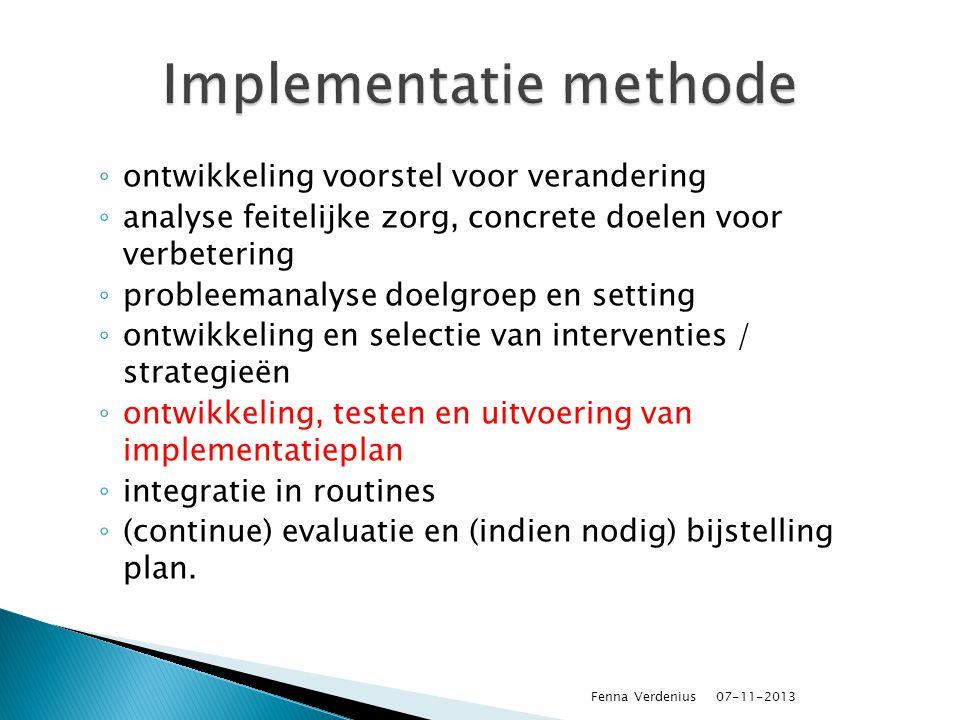 ◦ ontwikkeling voorstel voor verandering ◦ analyse feitelijke zorg, concrete doelen voor verbetering ◦ probleemanalyse doelgroep en setting ◦ ontwikkeling en selectie van interventies / strategieën ◦ ontwikkeling, testen en uitvoering van implementatieplan ◦ integratie in routines ◦ (continue) evaluatie en (indien nodig) bijstelling plan.