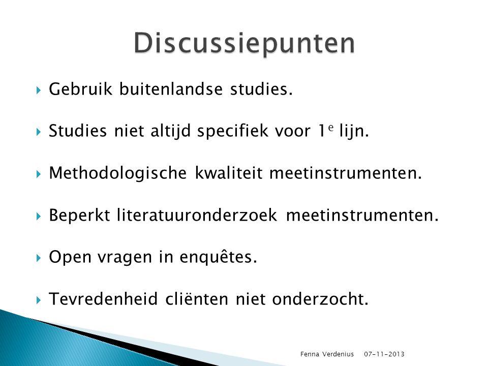  Gebruik buitenlandse studies.  Studies niet altijd specifiek voor 1 e lijn.  Methodologische kwaliteit meetinstrumenten.  Beperkt literatuuronder