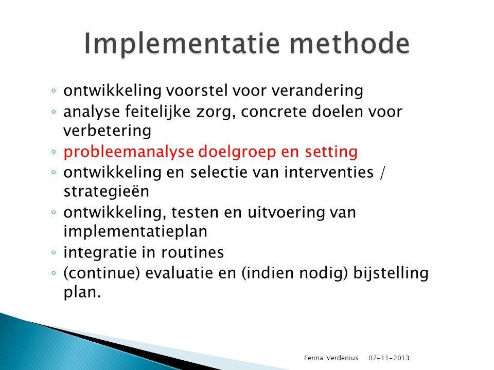◦ ontwikkeling voorstel voor verandering ◦ analyse feitelijke zorg, concrete doelen voor verbetering ◦ probleemanalyse doelgroep en setting ◦ ontwikke
