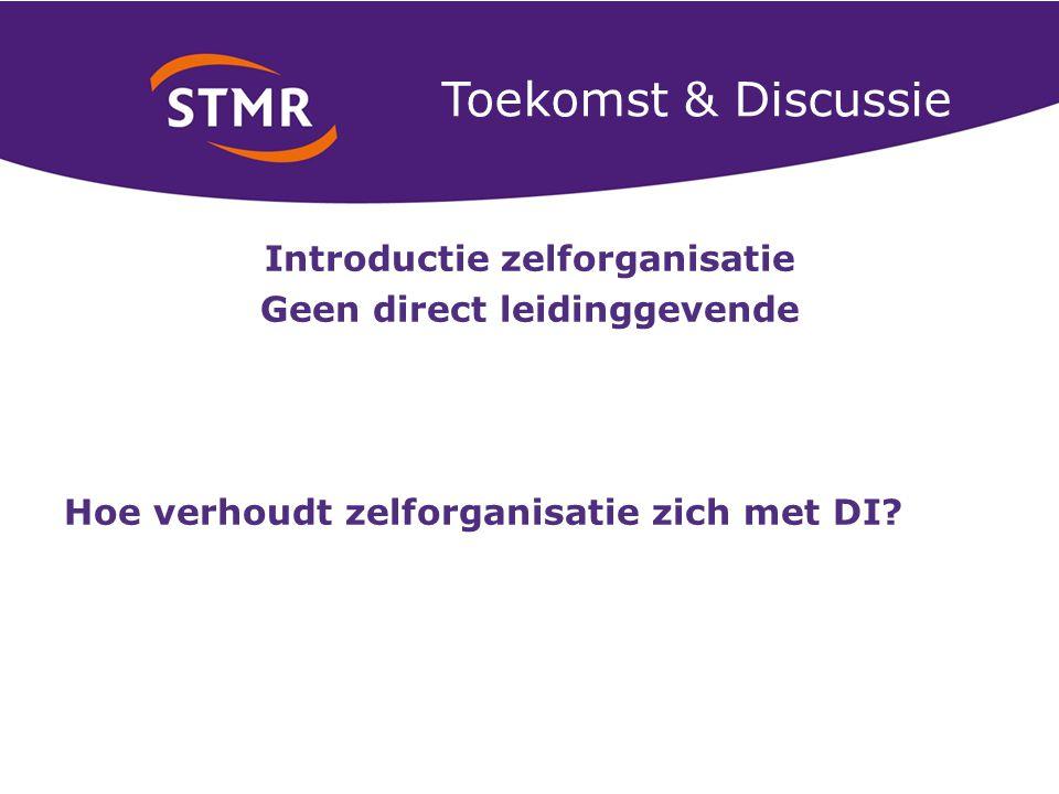 Toekomst & Discussie Introductie zelforganisatie Geen direct leidinggevende Hoe verhoudt zelforganisatie zich met DI