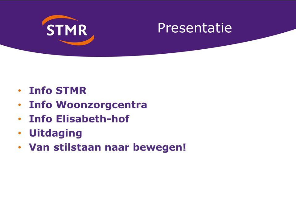 Presentatie Info STMR Info Woonzorgcentra Info Elisabeth-hof Uitdaging Van stilstaan naar bewegen!