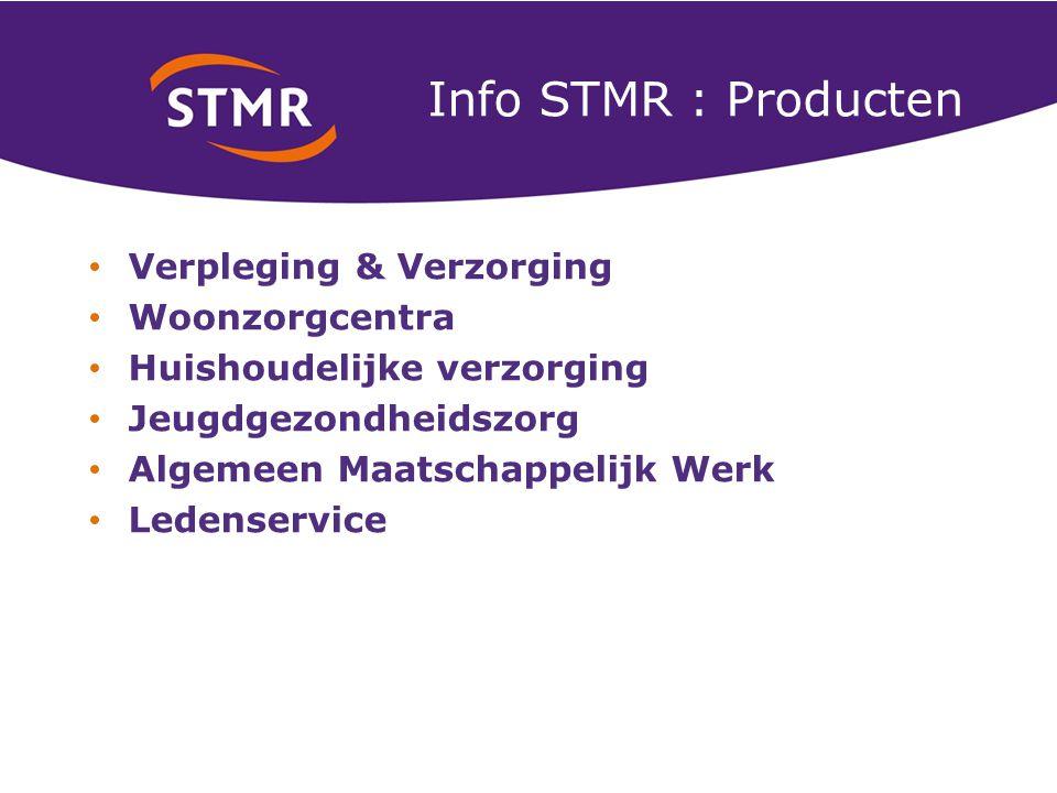 Info STMR : Producten Verpleging & Verzorging Woonzorgcentra Huishoudelijke verzorging Jeugdgezondheidszorg Algemeen Maatschappelijk Werk Ledenservice