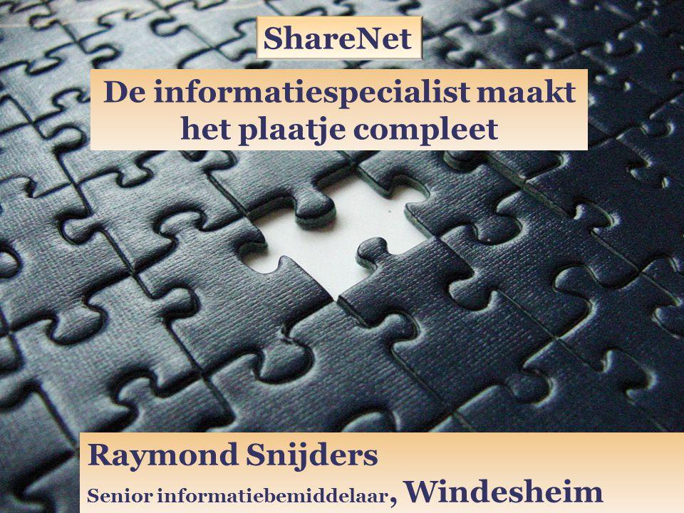 ShareNet De informatiespecialist maakt het plaatje compleet Raymond Snijders Senior informatiebemiddelaar, Windesheim