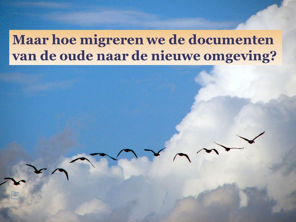 Maar hoe migreren we de documenten van de oude naar de nieuwe omgeving?