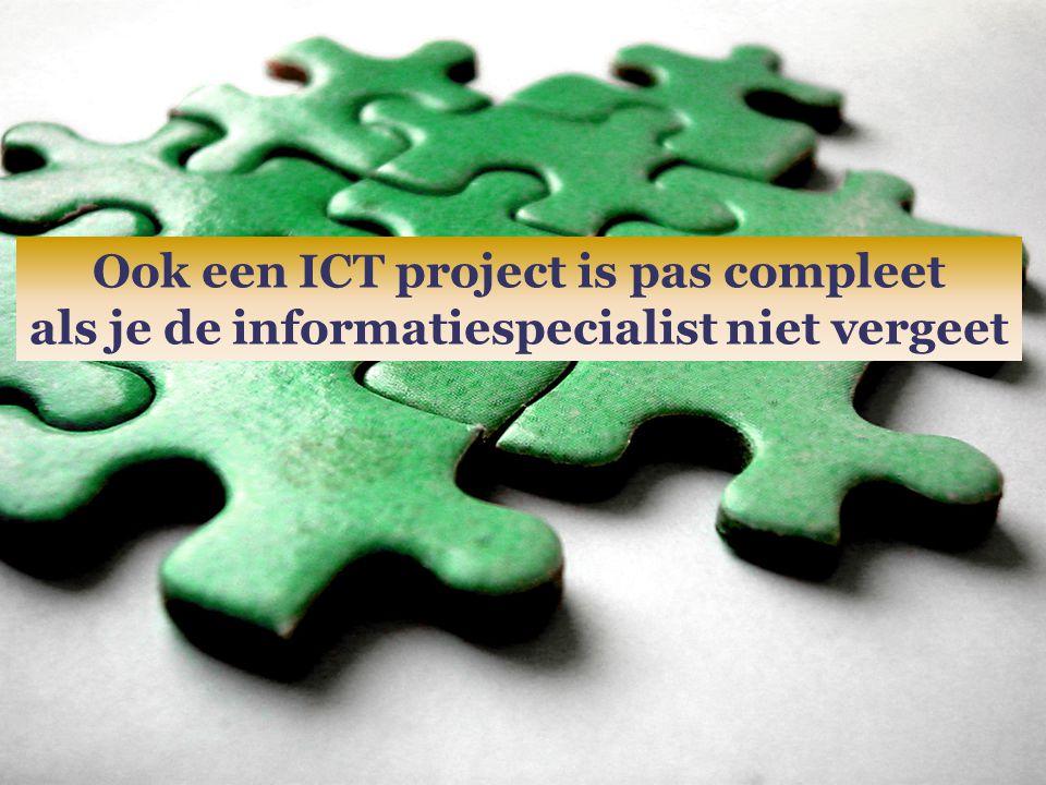 Ook een ICT project is pas compleet als je de informatiespecialist niet vergeet