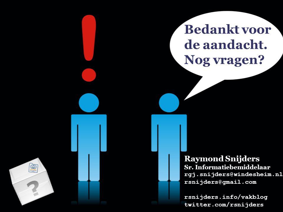 Bedankt voor de aandacht. Nog vragen? Raymond Snijders Sr. Informatiebemiddelaar rgj.snijders@windesheim.nl rsnijders@gmail.com rsnijders.info/vakblog