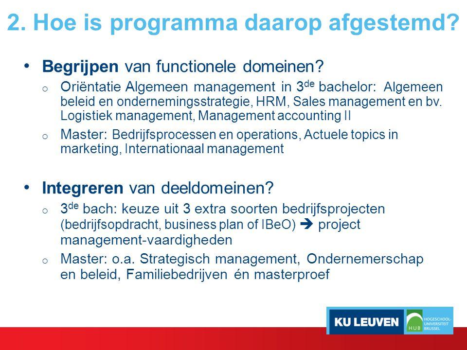2. Hoe is programma daarop afgestemd? Begrijpen van functionele domeinen? o Oriëntatie Algemeen management in 3 de bachelor: Algemeen beleid en ondern
