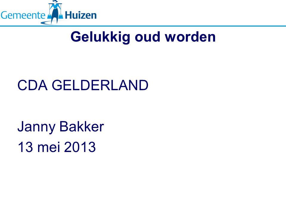 Gelukkig oud worden CDA GELDERLAND Janny Bakker 13 mei 2013