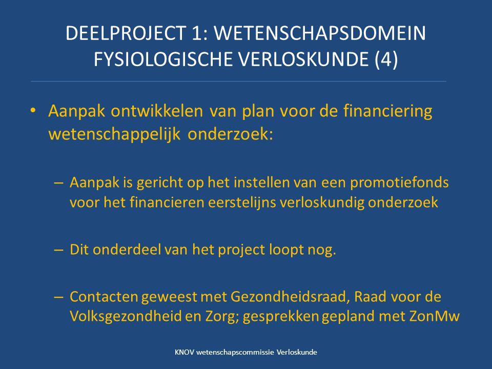 DEELPROJECT 1: WETENSCHAPSDOMEIN FYSIOLOGISCHE VERLOSKUNDE (4) Aanpak ontwikkelen van plan voor de financiering wetenschappelijk onderzoek: – Aanpak is gericht op het instellen van een promotiefonds voor het financieren eerstelijns verloskundig onderzoek – Dit onderdeel van het project loopt nog.