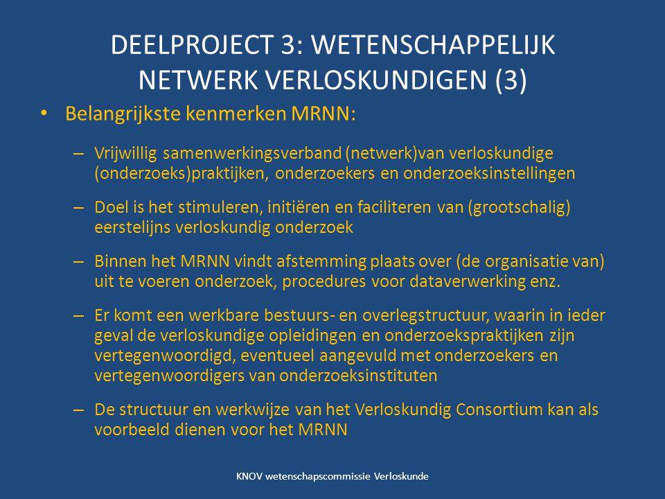 DEELPROJECT 3: WETENSCHAPPELIJK NETWERK VERLOSKUNDIGEN (3) Belangrijkste kenmerken MRNN: – Vrijwillig samenwerkingsverband (netwerk)van verloskundige (onderzoeks)praktijken, onderzoekers en onderzoeksinstellingen – Doel is het stimuleren, initiëren en faciliteren van (grootschalig) eerstelijns verloskundig onderzoek – Binnen het MRNN vindt afstemming plaats over (de organisatie van) uit te voeren onderzoek, procedures voor dataverwerking enz.
