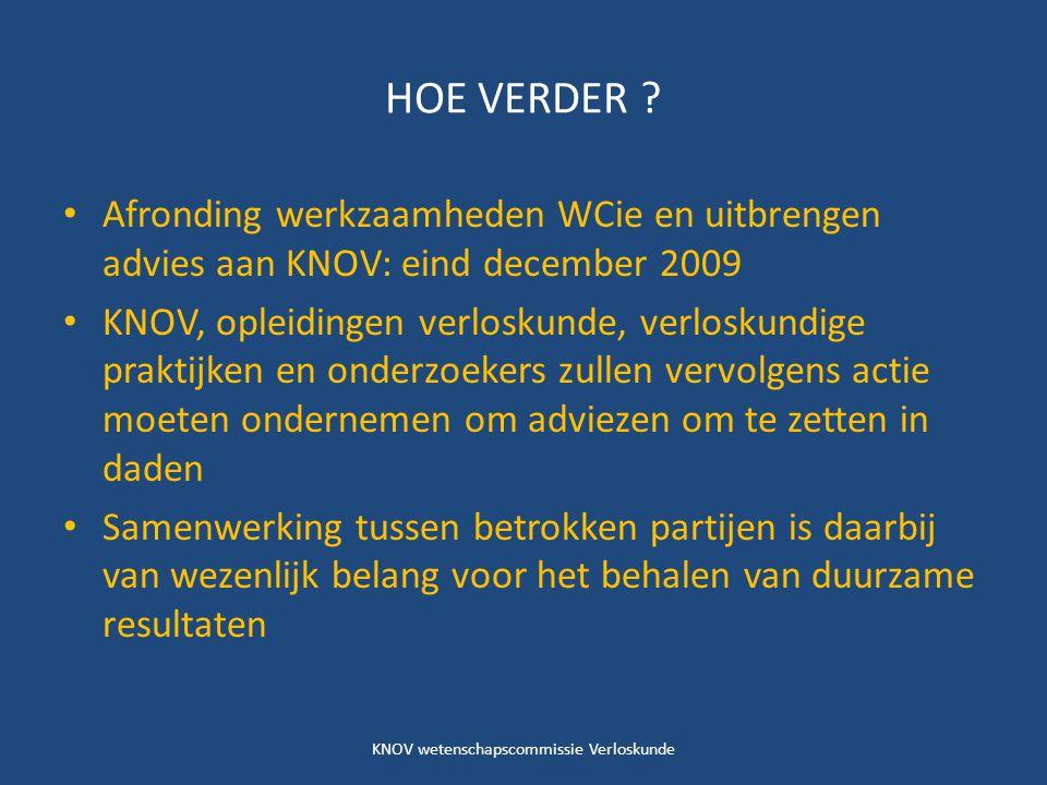 HOE VERDER ? Afronding werkzaamheden WCie en uitbrengen advies aan KNOV: eind december 2009 KNOV, opleidingen verloskunde, verloskundige praktijken en