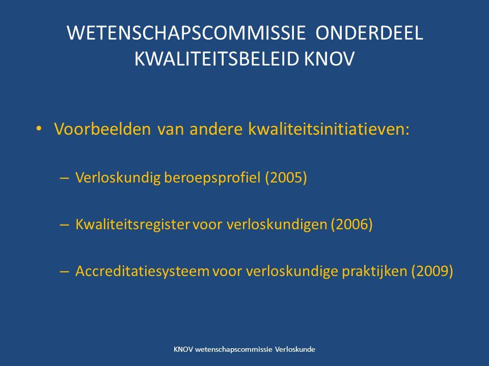 WETENSCHAPSCOMMISSIE ONDERDEEL KWALITEITSBELEID KNOV Voorbeelden van andere kwaliteitsinitiatieven: – Verloskundig beroepsprofiel (2005) – Kwaliteitsr