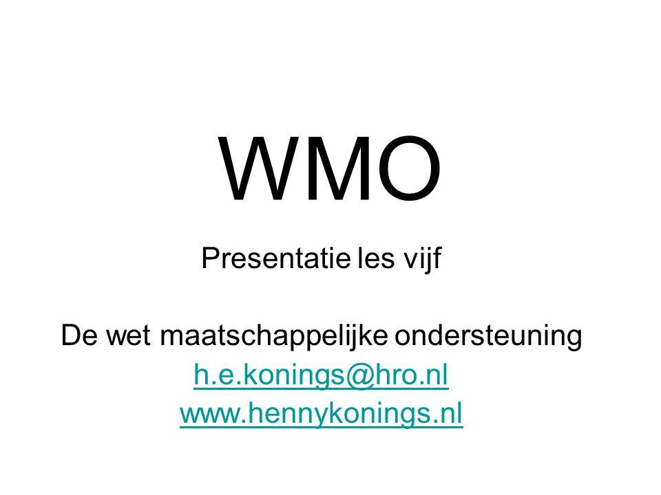 WMO Presentatie les vijf De wet maatschappelijke ondersteuning h.e.konings@hro.nl www.hennykonings.nl