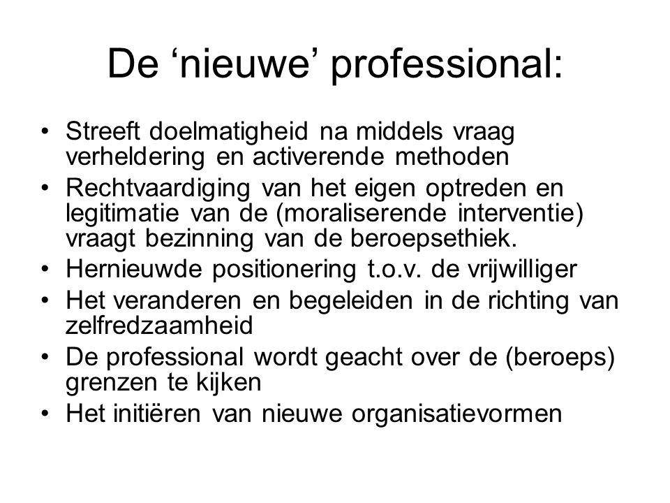 De 'nieuwe' professional: Streeft doelmatigheid na middels vraag verheldering en activerende methoden Rechtvaardiging van het eigen optreden en legiti
