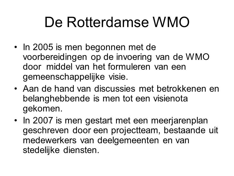 De Rotterdamse WMO In 2005 is men begonnen met de voorbereidingen op de invoering van de WMO door middel van het formuleren van een gemeenschappelijke