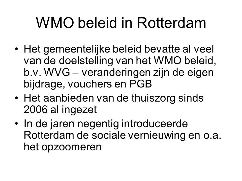 WMO beleid in Rotterdam Het gemeentelijke beleid bevatte al veel van de doelstelling van het WMO beleid, b.v. WVG – veranderingen zijn de eigen bijdra