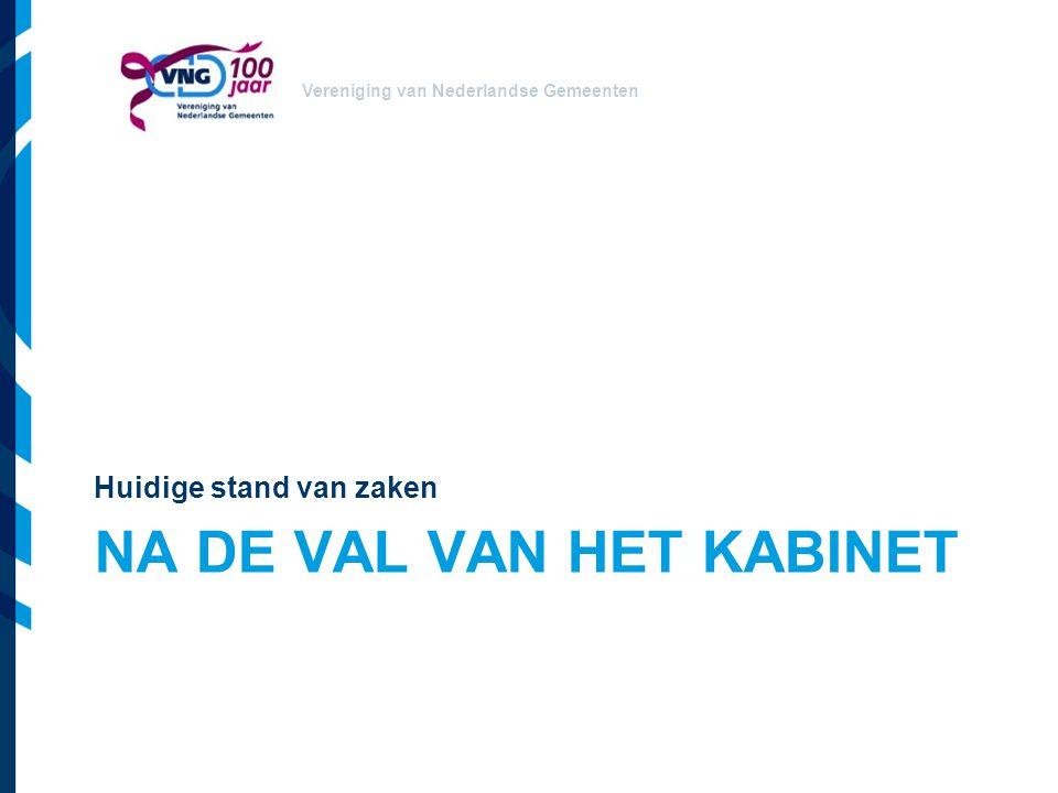 Vereniging van Nederlandse Gemeenten NA DE VAL VAN HET KABINET Huidige stand van zaken