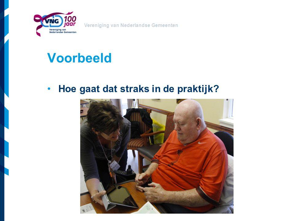Vereniging van Nederlandse Gemeenten Voorbeeld Hoe gaat dat straks in de praktijk?