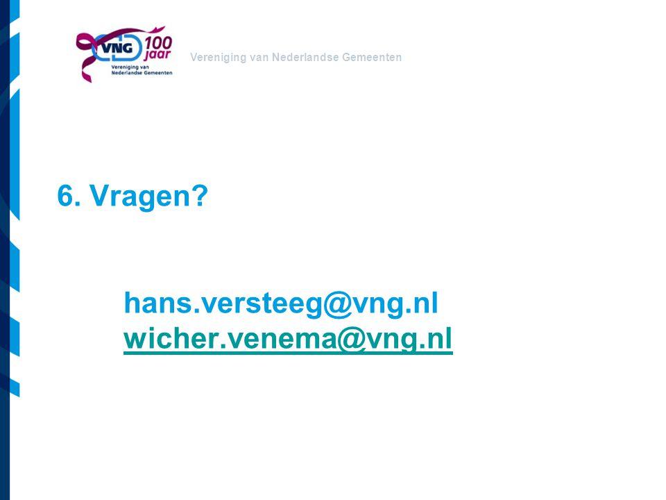 Vereniging van Nederlandse Gemeenten 6. Vragen? hans.versteeg@vng.nl wicher.venema@vng.nl wicher.venema@vng.nl