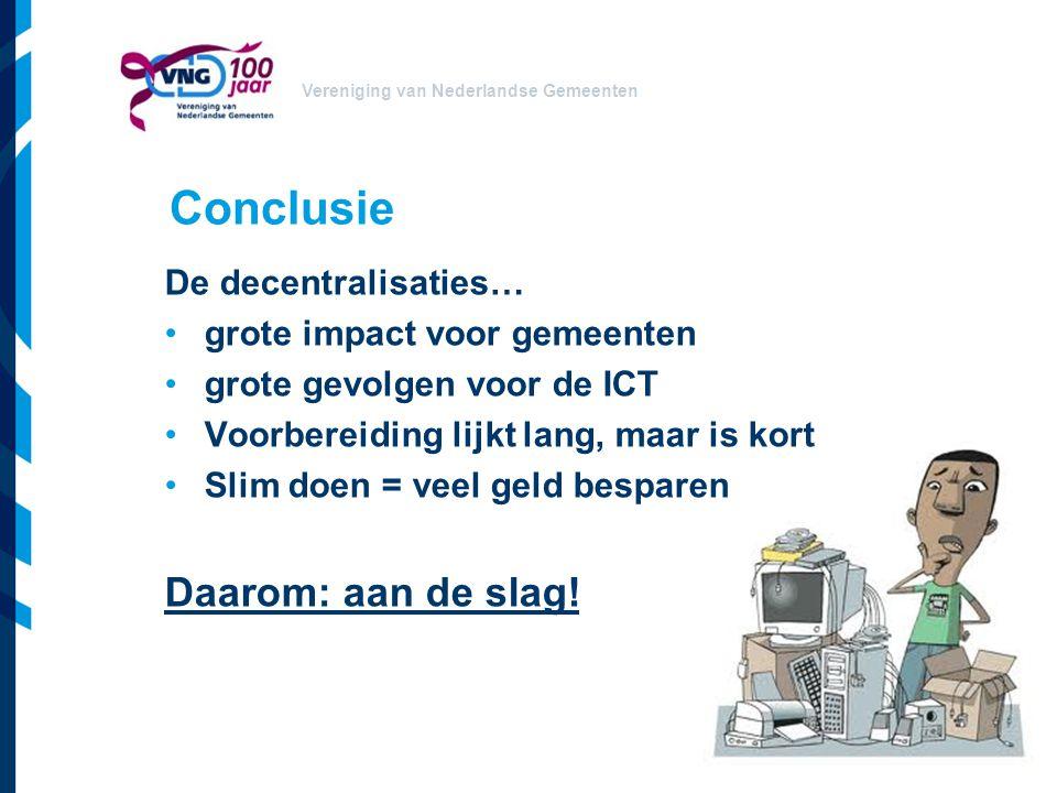 Vereniging van Nederlandse Gemeenten Conclusie De decentralisaties… grote impact voor gemeenten grote gevolgen voor de ICT Voorbereiding lijkt lang, m