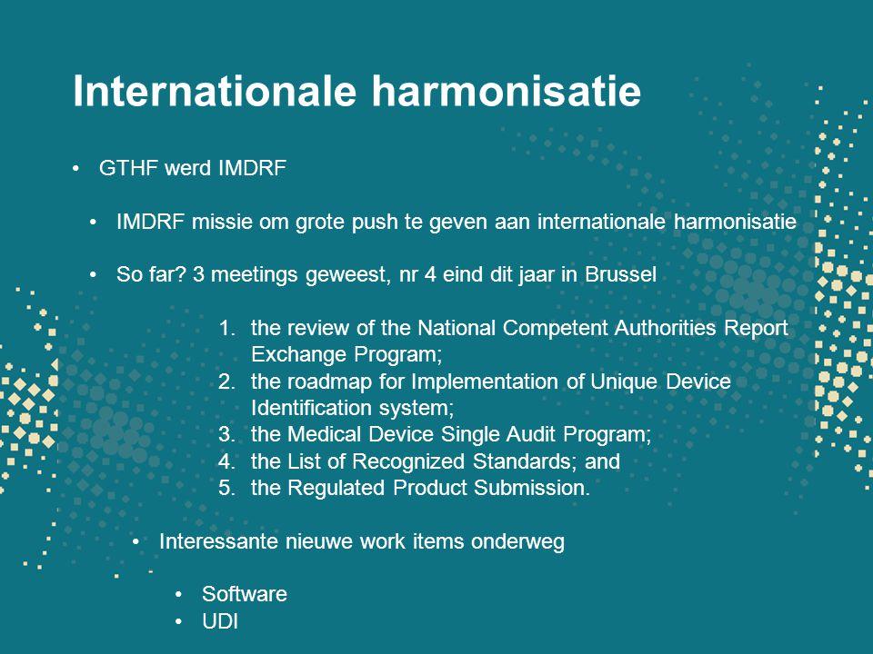 Internationale harmonisatie GTHF werd IMDRF IMDRF missie om grote push te geven aan internationale harmonisatie So far? 3 meetings geweest, nr 4 eind