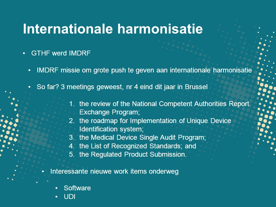 Internationale harmonisatie GTHF werd IMDRF IMDRF missie om grote push te geven aan internationale harmonisatie So far.