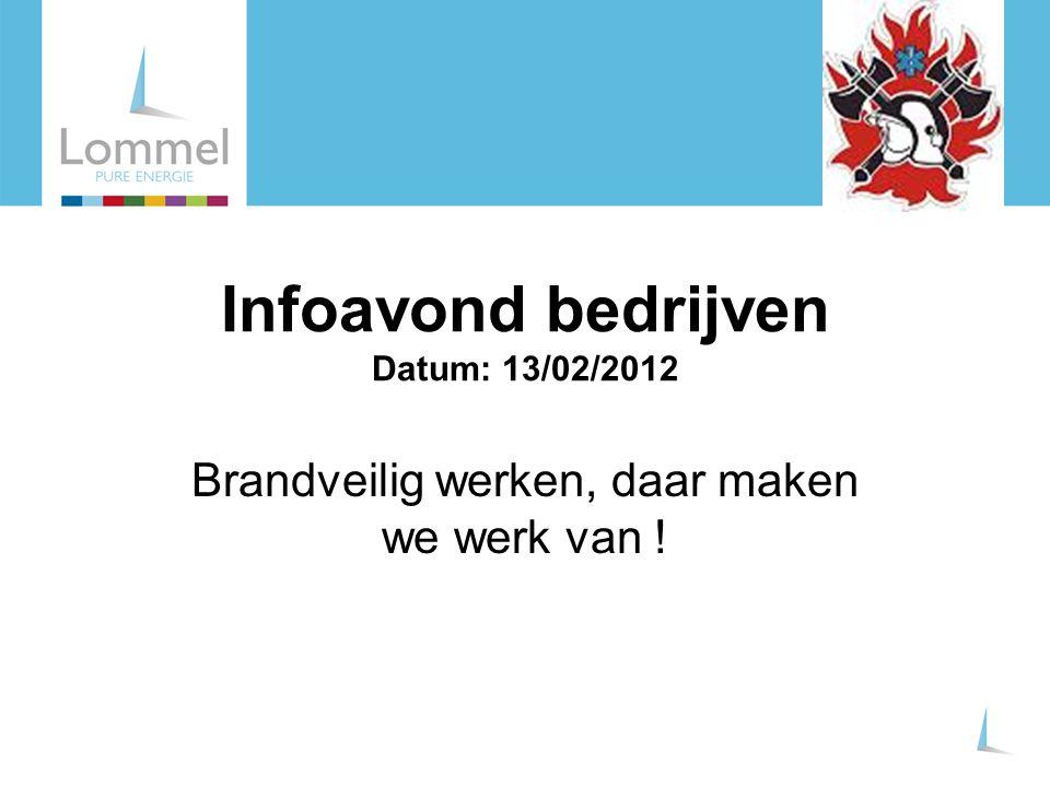 Infoavond bedrijven Datum: 13/02/2012 Brandveilig werken, daar maken we werk van !