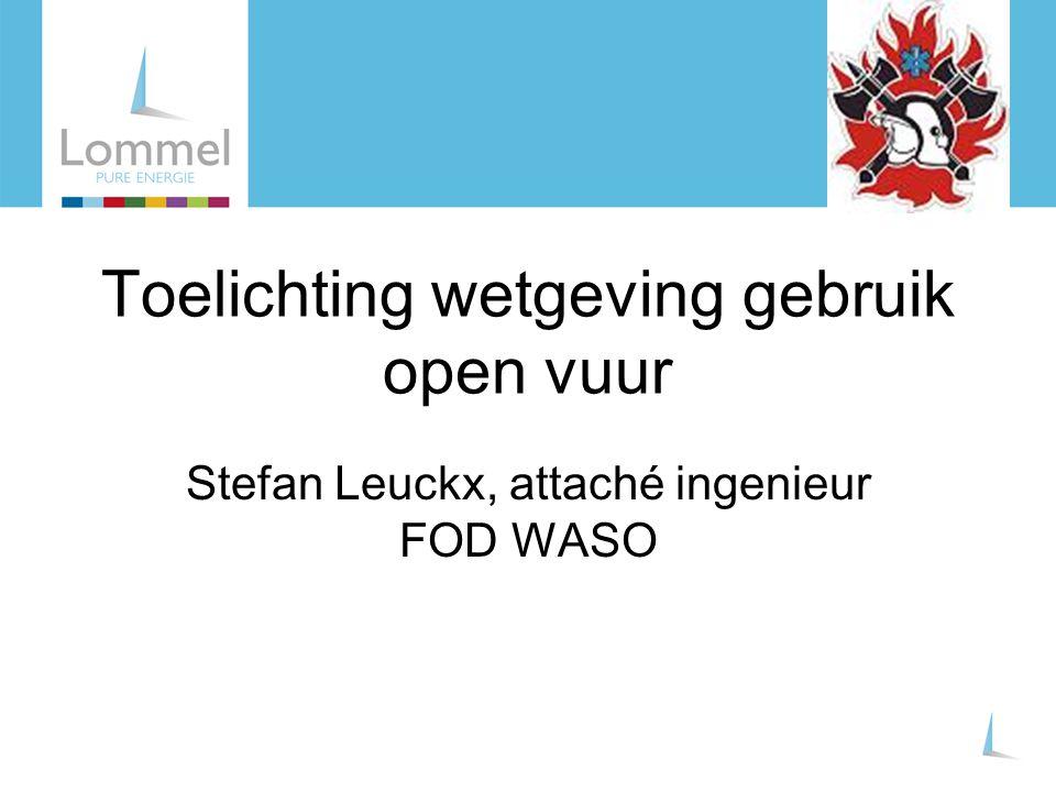 Toelichting wetgeving gebruik open vuur Stefan Leuckx, attaché ingenieur FOD WASO